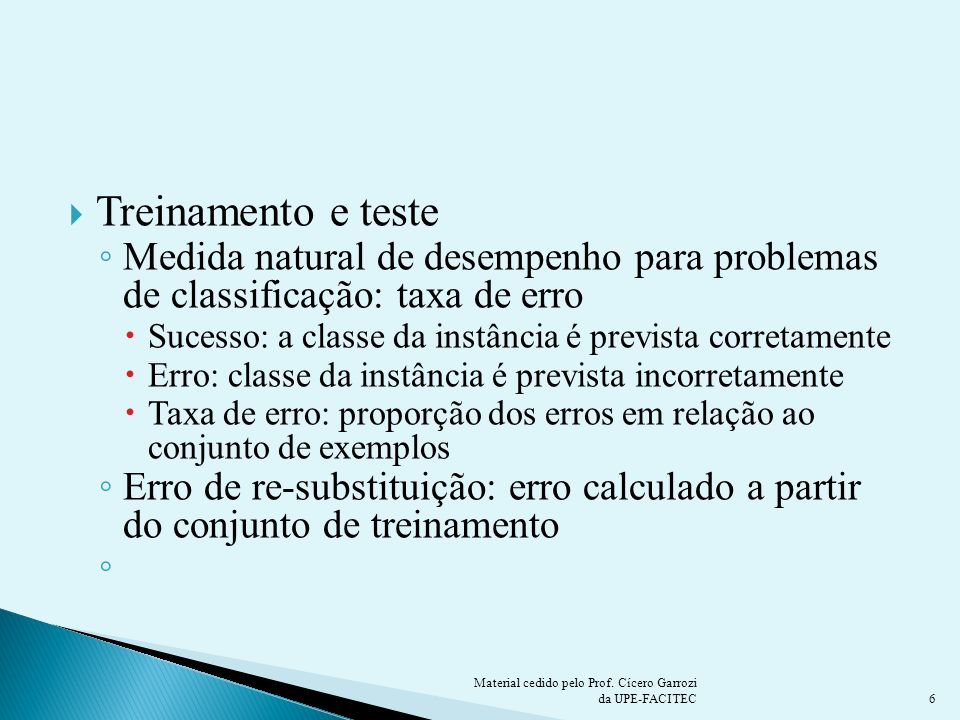 Treinamento e testeMedida natural de desempenho para problemas de classificação: taxa de erro.
