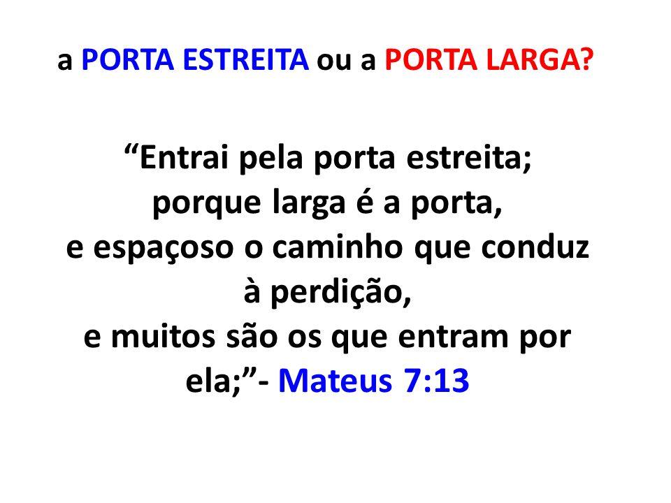 e muitos são os que entram por ela; - Mateus 7:13