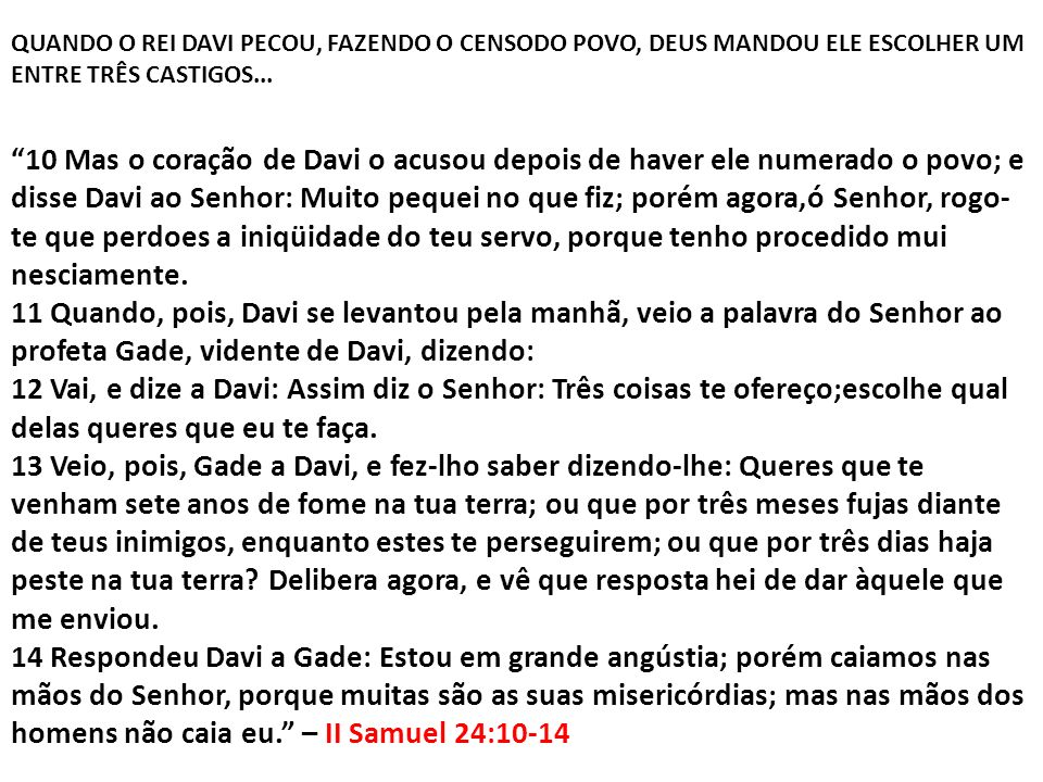 QUANDO O REI DAVI PECOU, FAZENDO O CENSODO POVO, DEUS MANDOU ELE ESCOLHER UM ENTRE TRÊS CASTIGOS...