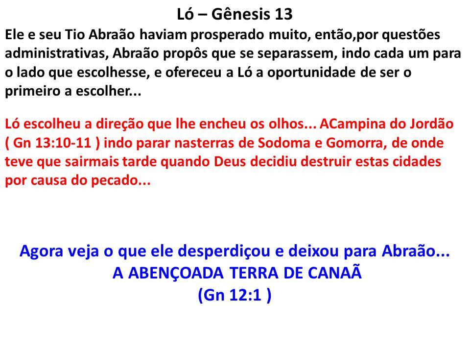 Agora veja o que ele desperdiçou e deixou para Abraão...