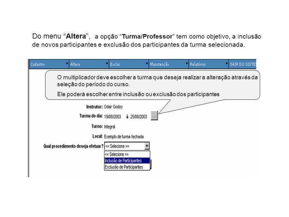 Do menu Altera , a opção Turma/Professor tem como objetivo, a inclusão de novos participantes e exclusão dos participantes da turma selecionada.