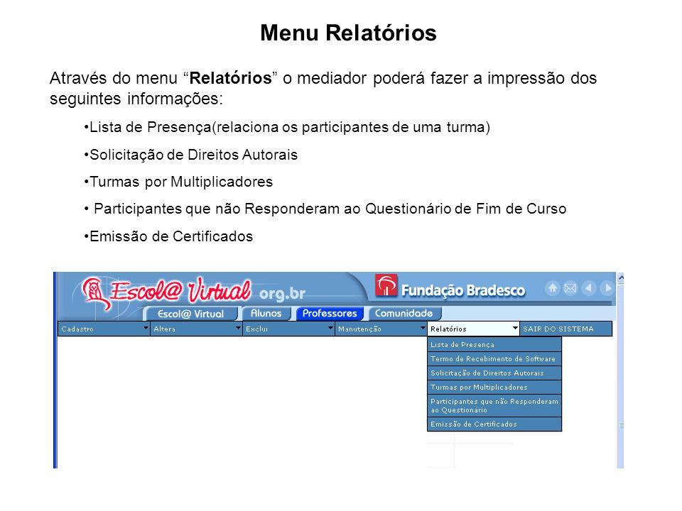Menu Relatórios Através do menu Relatórios o mediador poderá fazer a impressão dos seguintes informações: