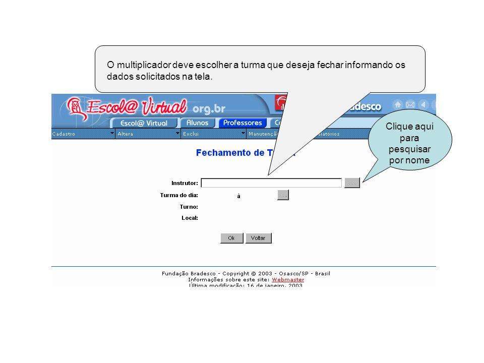 O multiplicador deve escolher a turma que deseja fechar informando os dados solicitados na tela.