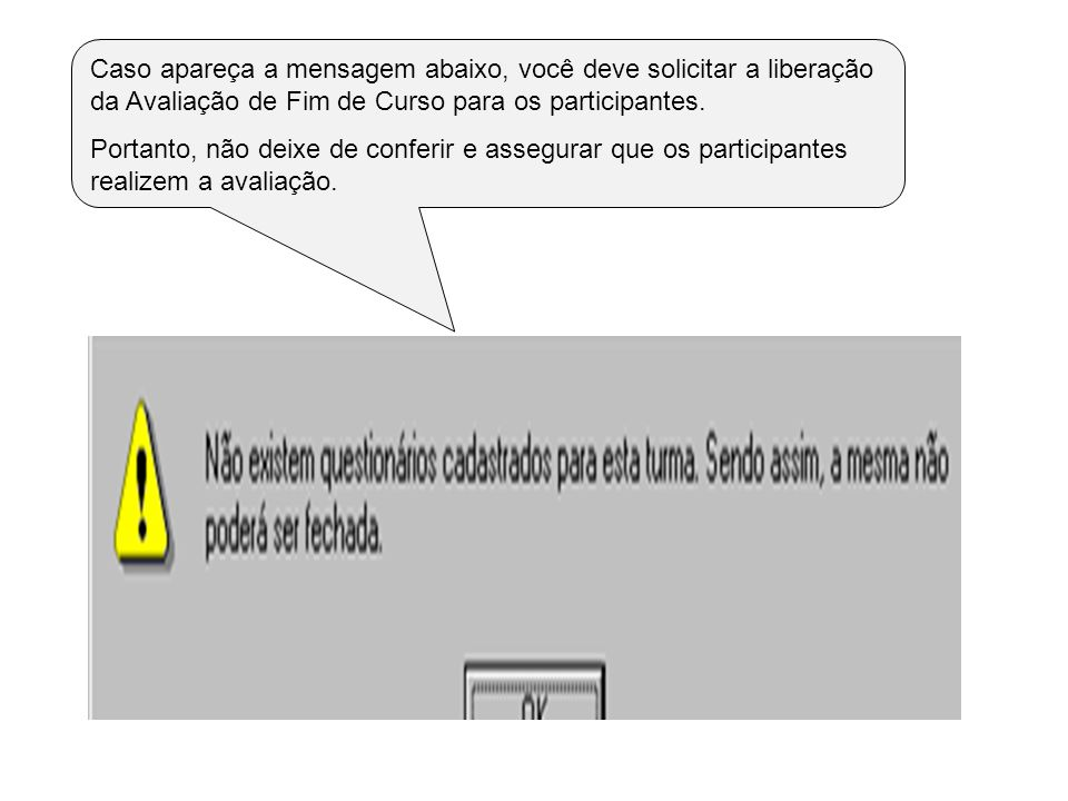Caso apareça a mensagem abaixo, você deve solicitar a liberação da Avaliação de Fim de Curso para os participantes.