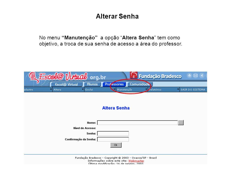 Alterar Senha No menu Manutenção a opção Altera Senha tem como objetivo, a troca de sua senha de acesso a área do professor.