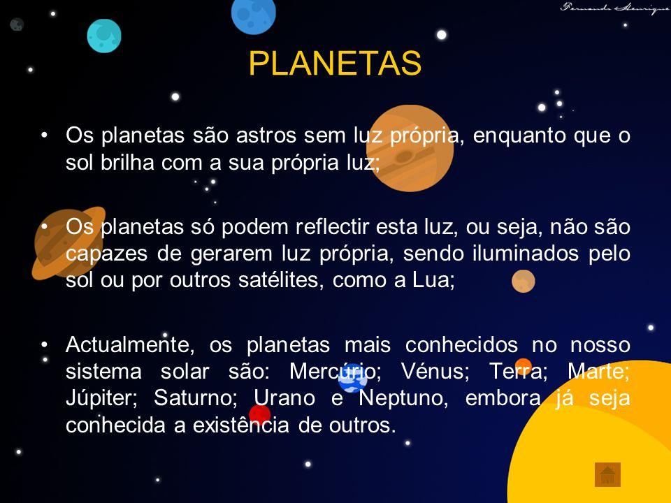 PLANETAS Os planetas são astros sem luz própria, enquanto que o sol brilha com a sua própria luz;