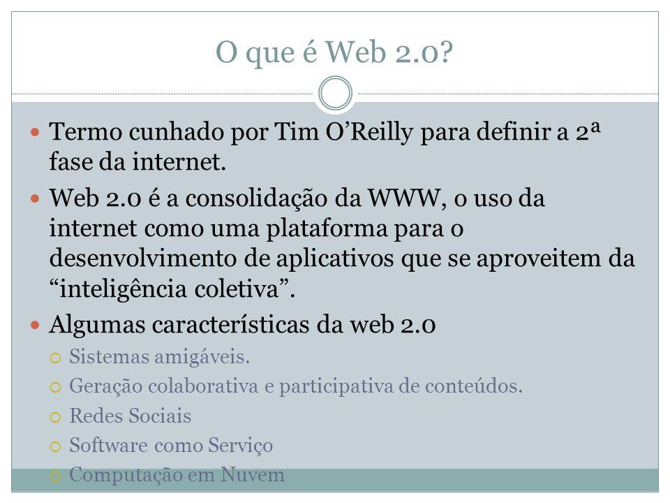 O que é Web 2.0 Termo cunhado por Tim O'Reilly para definir a 2ª fase da internet.