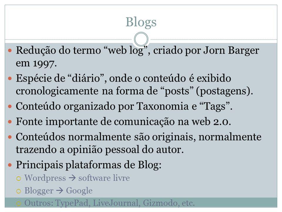 Blogs Redução do termo web log , criado por Jorn Barger em 1997.