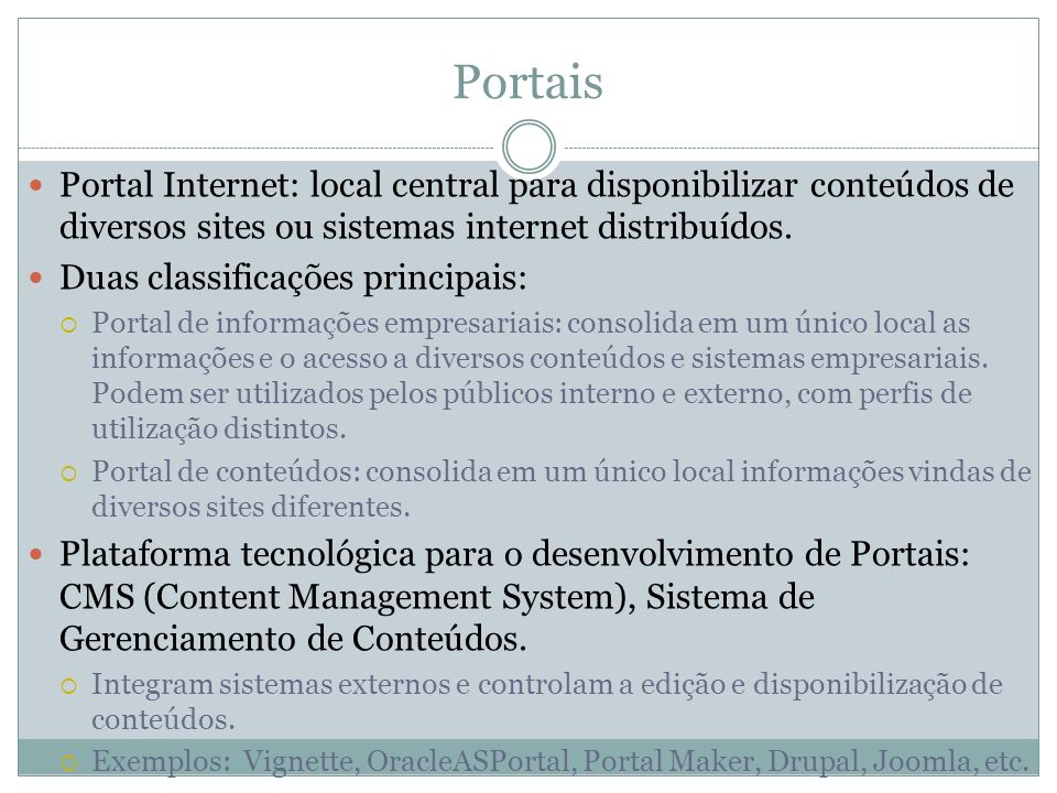 Portais Portal Internet: local central para disponibilizar conteúdos de diversos sites ou sistemas internet distribuídos.