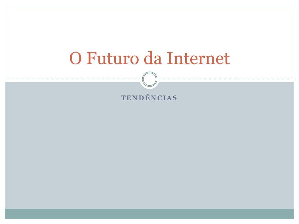 O Futuro da Internet TENDÊNCIAS