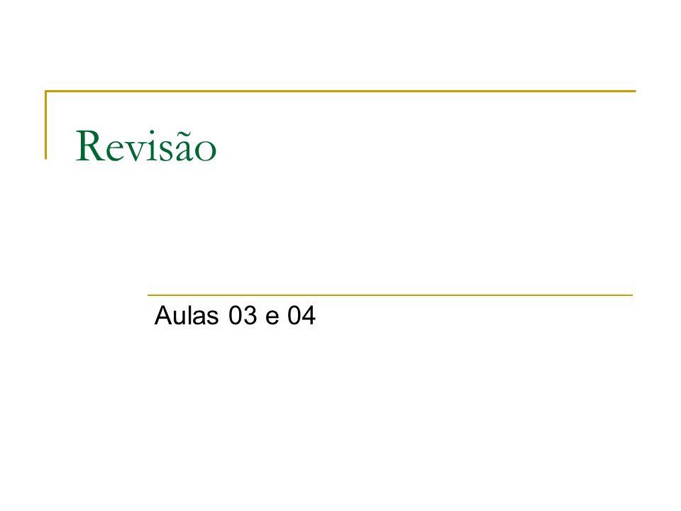 Revisão Aulas 03 e 04