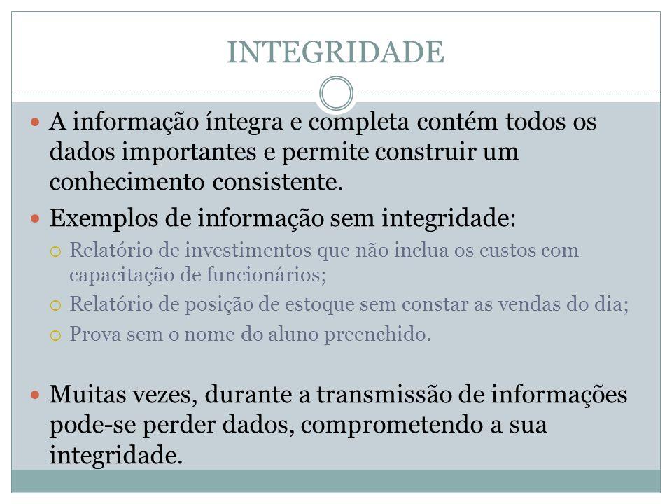 INTEGRIDADE A informação íntegra e completa contém todos os dados importantes e permite construir um conhecimento consistente.