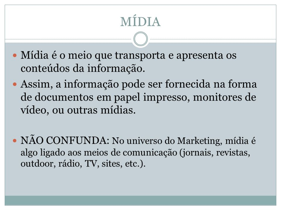 MÍDIA Mídia é o meio que transporta e apresenta os conteúdos da informação.