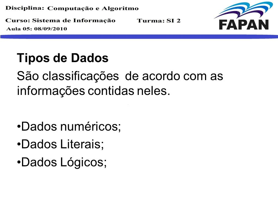 Tipos de Dados São classificações de acordo com as informações contidas neles. Dados numéricos; Dados Literais;