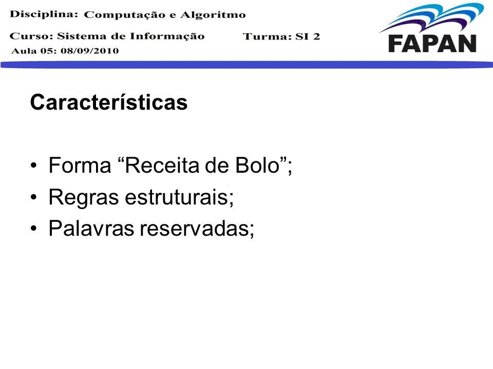 Características Forma Receita de Bolo ; Regras estruturais; Palavras reservadas;
