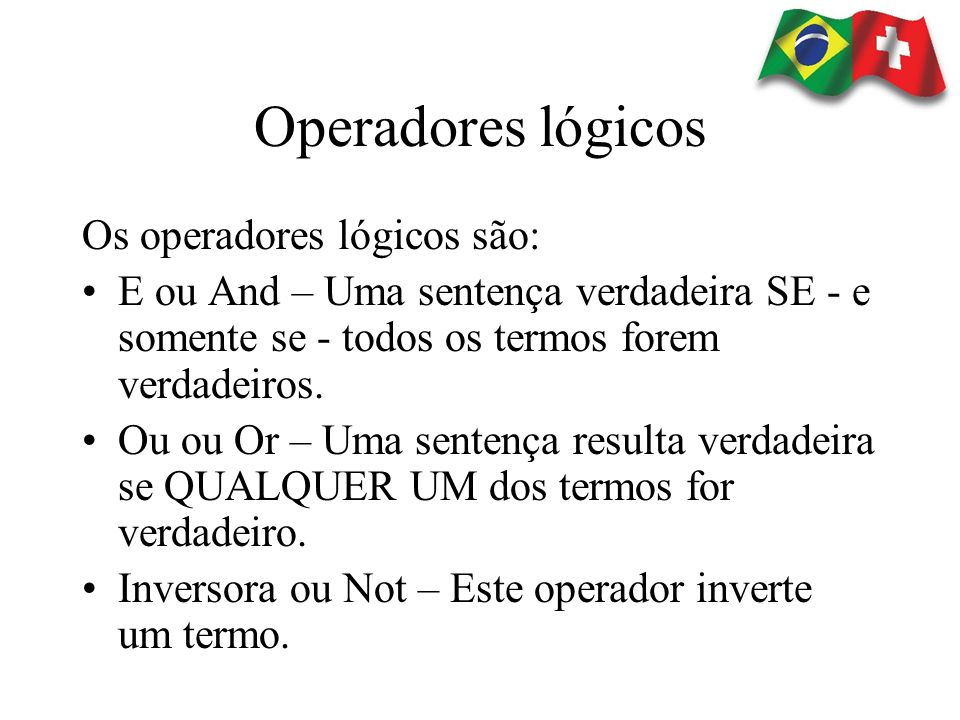 Operadores lógicos Os operadores lógicos são:
