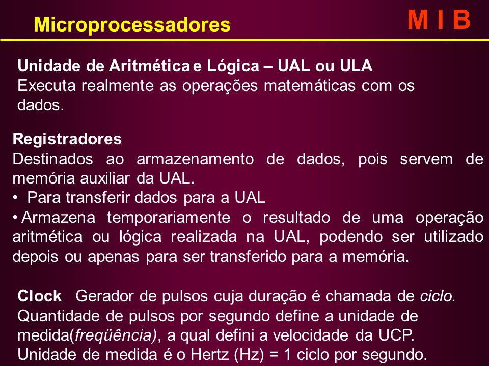 M I B Microprocessadores Unidade de Aritmética e Lógica – UAL ou ULA
