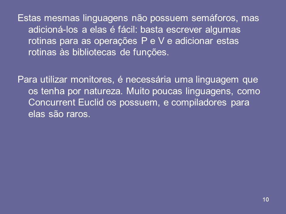 Estas mesmas linguagens não possuem semáforos, mas adicioná-los a elas é fácil: basta escrever algumas rotinas para as operações P e V e adicionar estas rotinas às bibliotecas de funções.