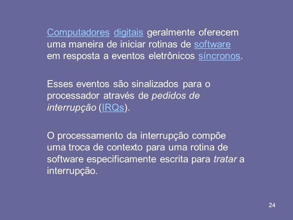 Computadores digitais geralmente oferecem uma maneira de iniciar rotinas de software em resposta a eventos eletrônicos síncronos.