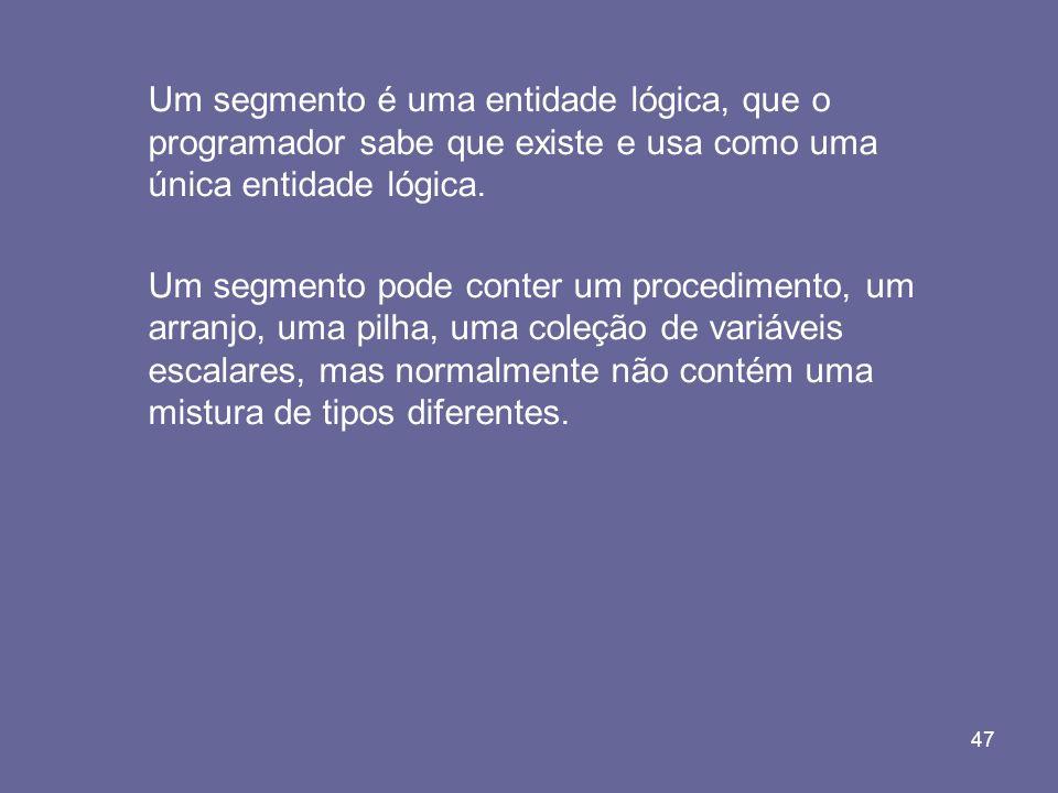 Um segmento é uma entidade lógica, que o programador sabe que existe e usa como uma única entidade lógica.