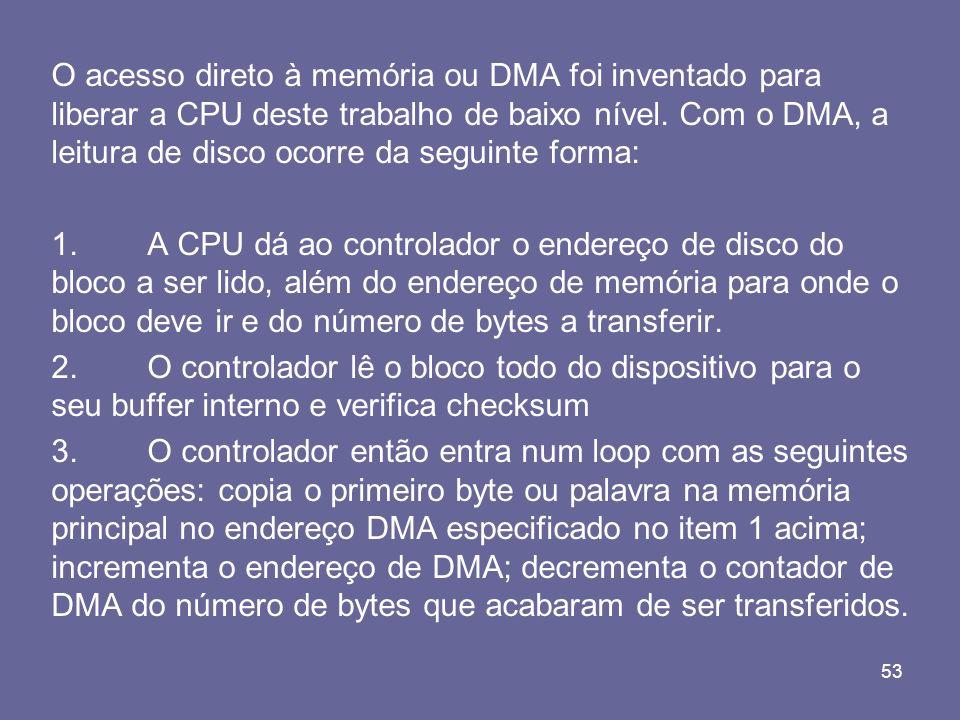 O acesso direto à memória ou DMA foi inventado para liberar a CPU deste trabalho de baixo nível. Com o DMA, a leitura de disco ocorre da seguinte forma: