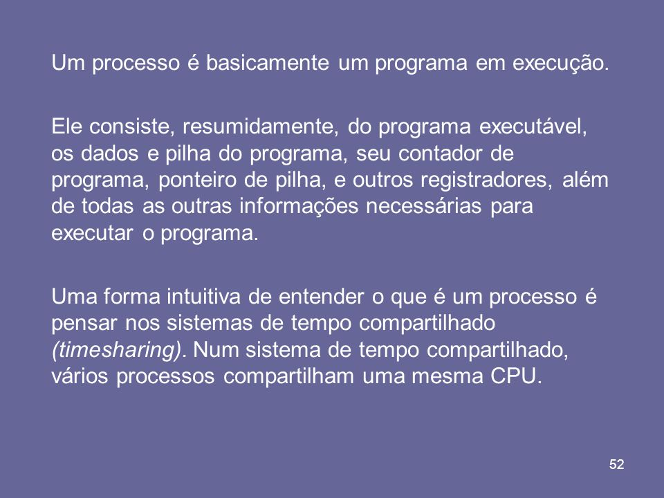 Um processo é basicamente um programa em execução.