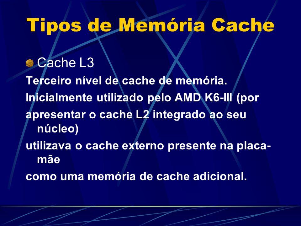 Tipos de Memória Cache Cache L3 Terceiro nível de cache de memória.