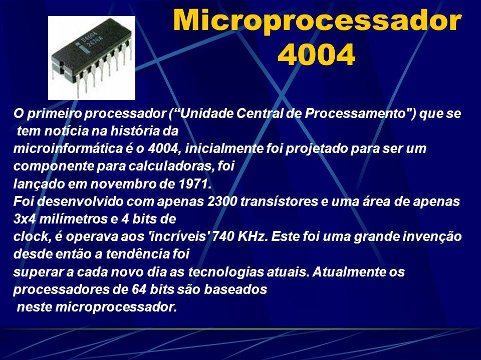 Microprocessador 4004 O primeiro processador ( Unidade Central de Processamento ) que se. tem notícia na história da.