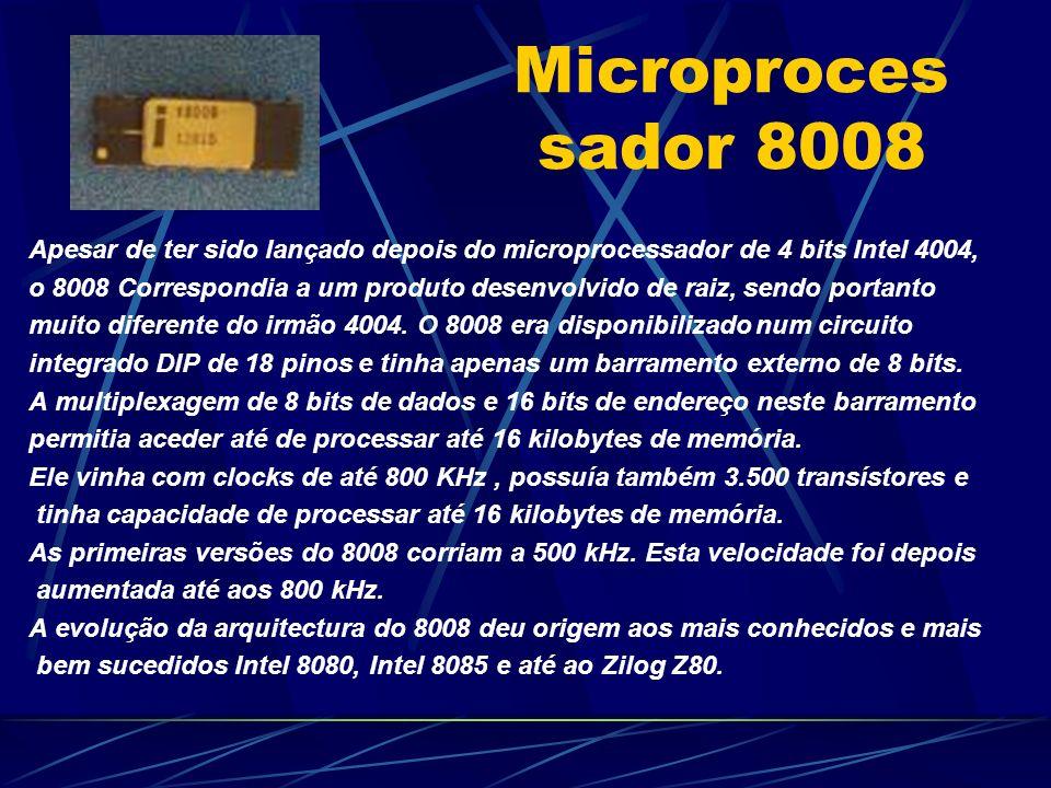 Microprocessador 8008 Apesar de ter sido lançado depois do microprocessador de 4 bits Intel 4004,