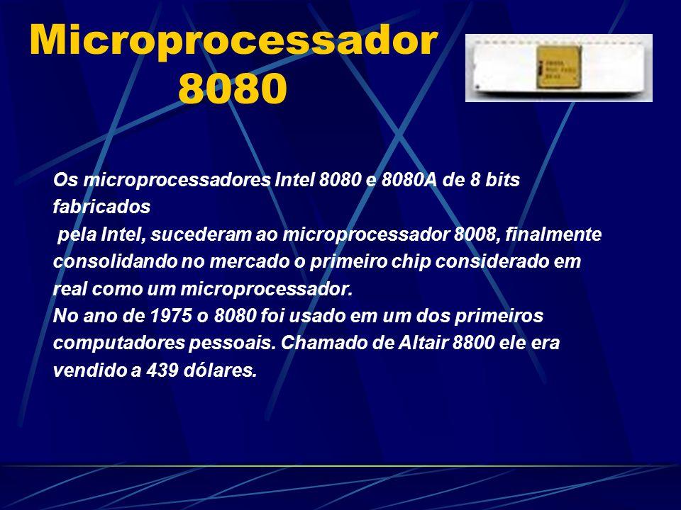 Microprocessador 8080 Os microprocessadores Intel 8080 e 8080A de 8 bits. fabricados. pela Intel, sucederam ao microprocessador 8008, finalmente.