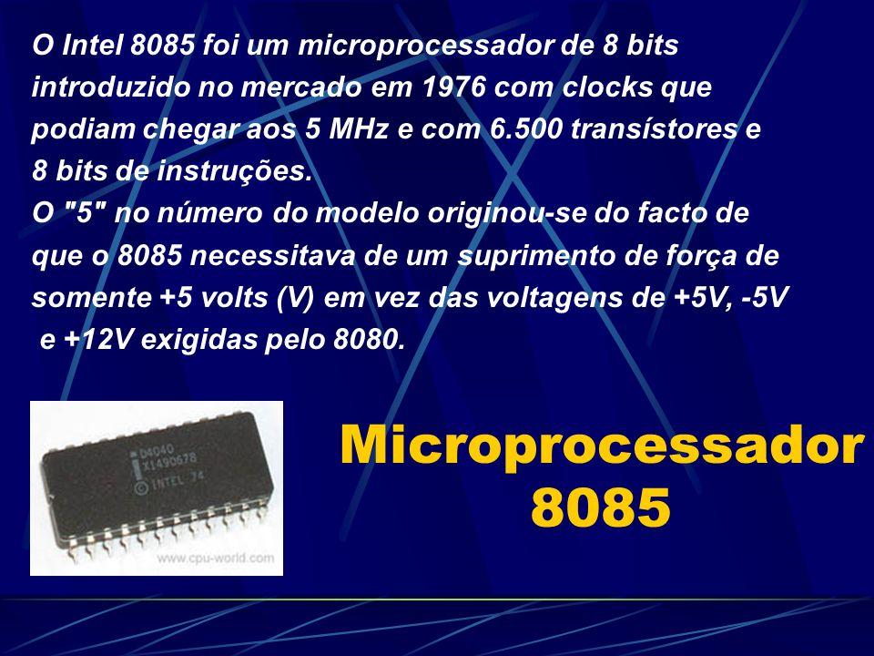 Microprocessador 8085 O Intel 8085 foi um microprocessador de 8 bits