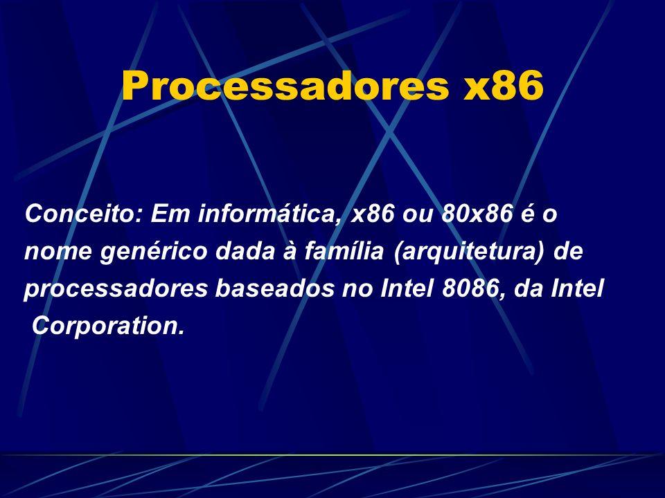 Processadores x86 Conceito: Em informática, x86 ou 80x86 é o