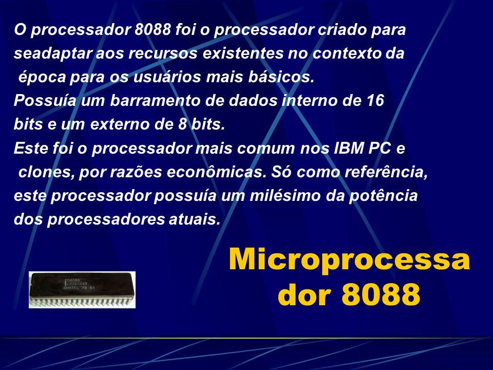 Microprocessador 8088 O processador 8088 foi o processador criado para
