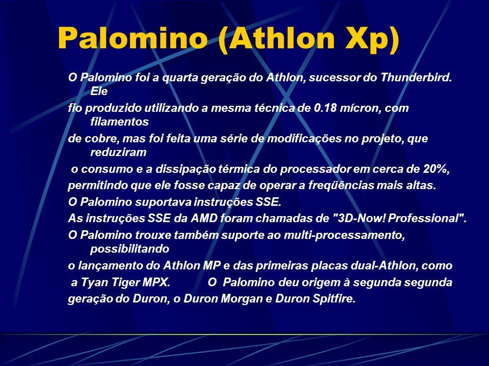 Palomino (Athlon Xp) O Palomino foi a quarta geração do Athlon, sucessor do Thunderbird. Ele.