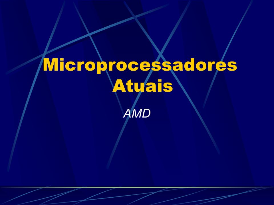 Microprocessadores Atuais AMD