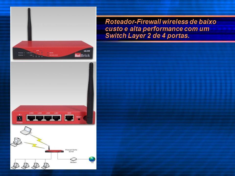 Roteador-Firewall wireless de baixo custo e alta performance com um Switch Layer 2 de 4 portas.