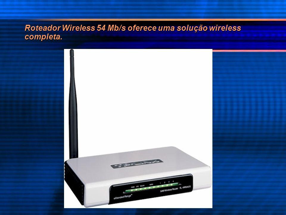 Roteador Wireless 54 Mb/s oferece uma solução wireless completa.