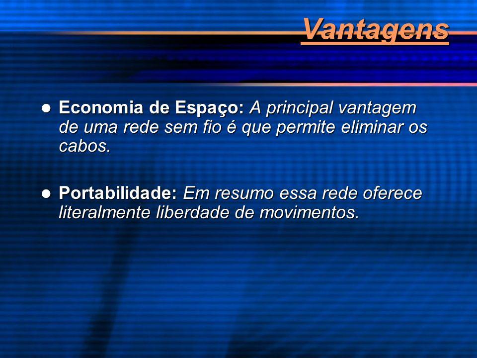 VantagensEconomia de Espaço: A principal vantagem de uma rede sem fio é que permite eliminar os cabos.