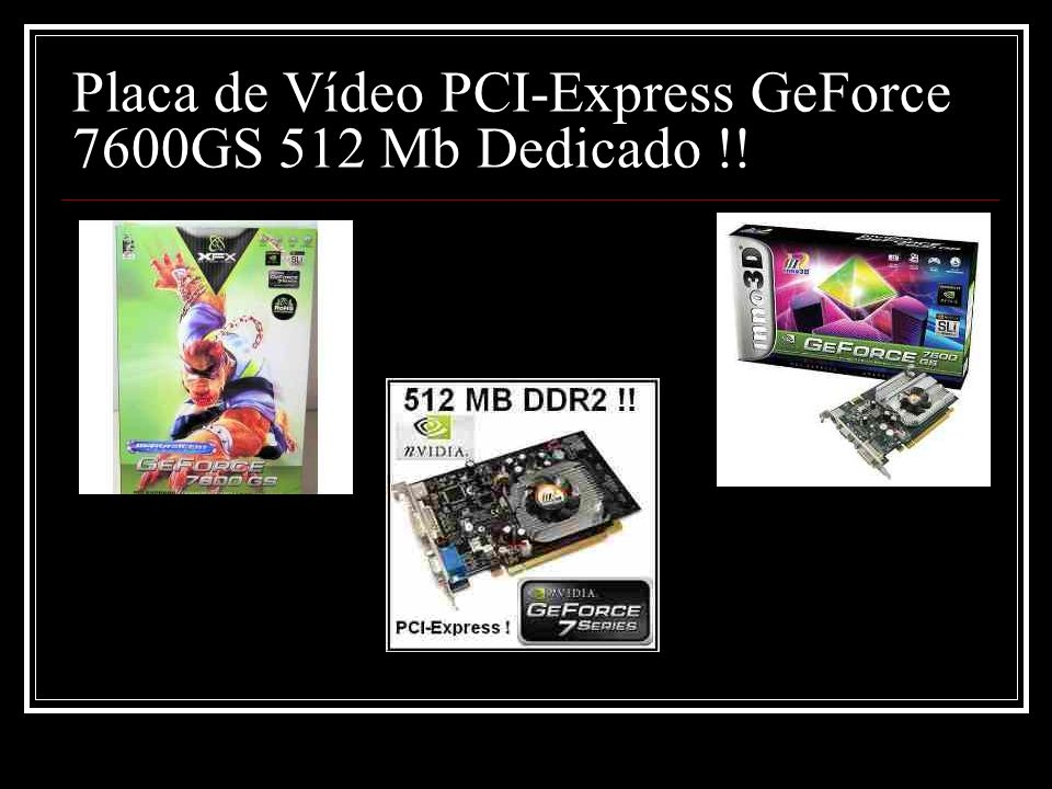 Placa de Vídeo PCI-Express GeForce 7600GS 512 Mb Dedicado !!