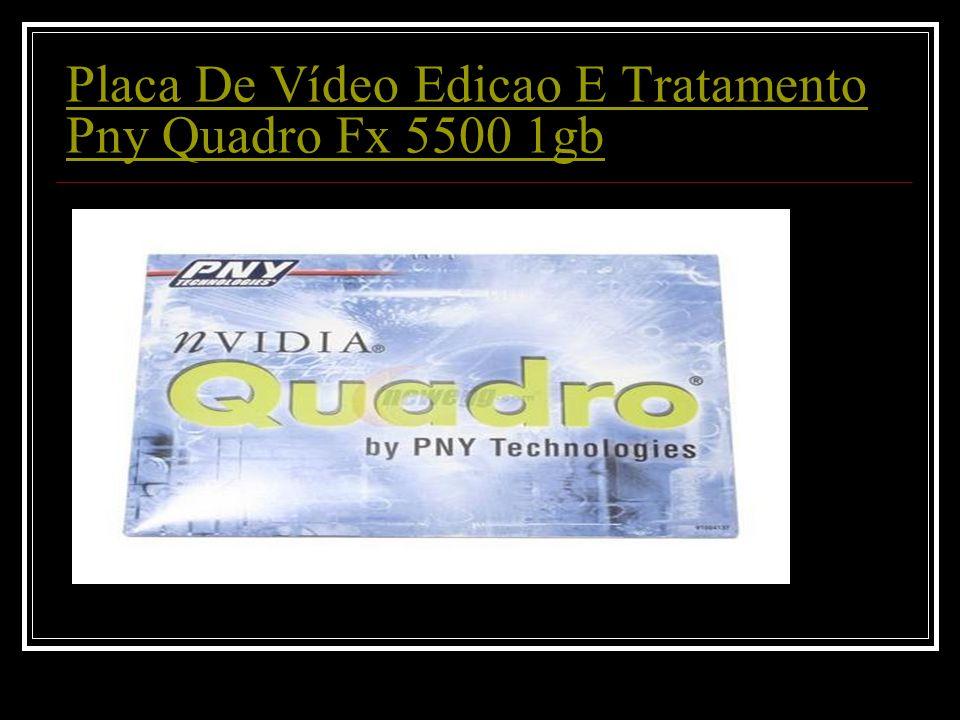 Placa De Vídeo Edicao E Tratamento Pny Quadro Fx 5500 1gb