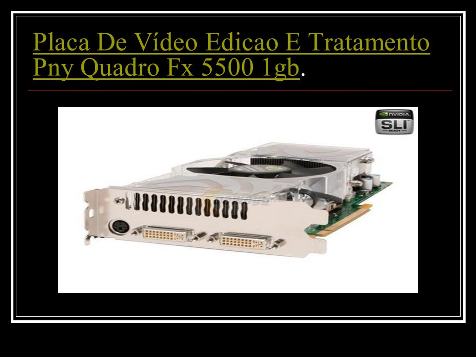 Placa De Vídeo Edicao E Tratamento Pny Quadro Fx 5500 1gb.