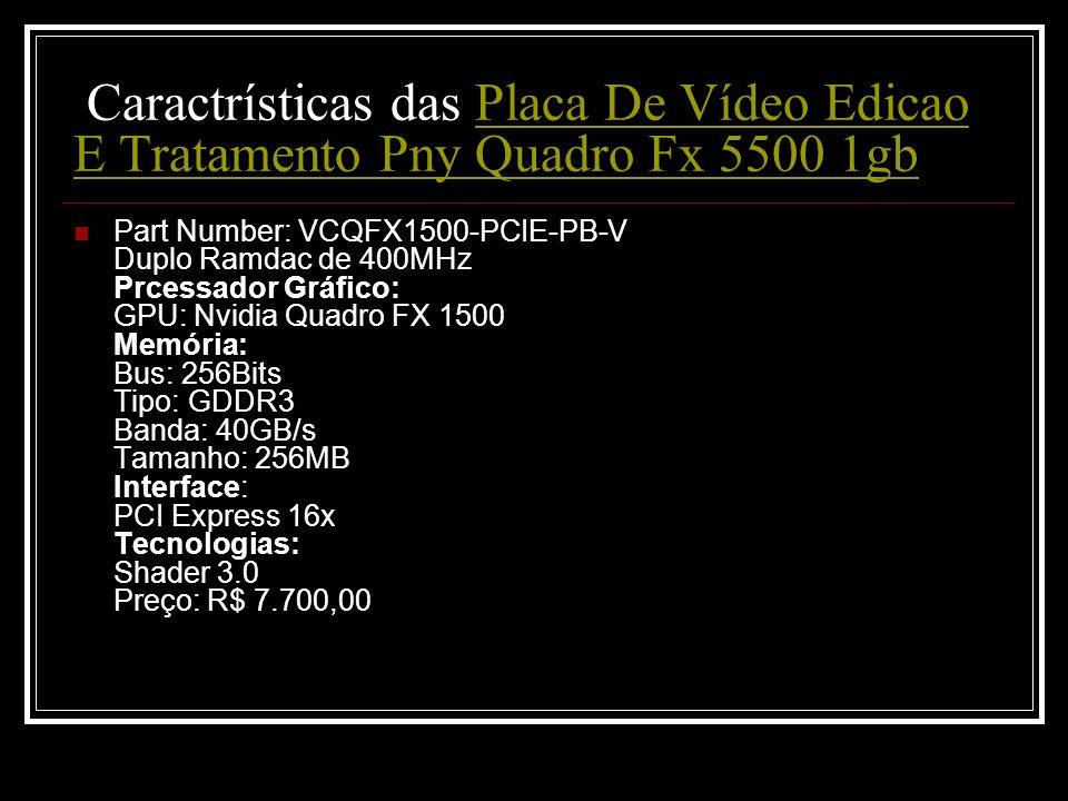 Caractrísticas das Placa De Vídeo Edicao E Tratamento Pny Quadro Fx 5500 1gb