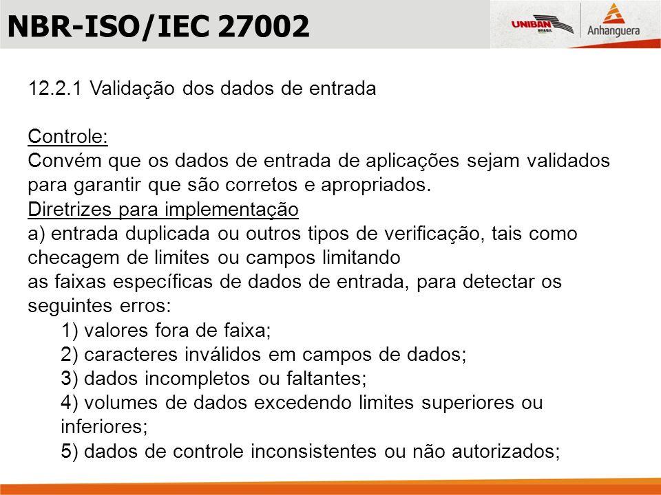 NBR-ISO/IEC 27002 12.2.1 Validação dos dados de entrada Controle: