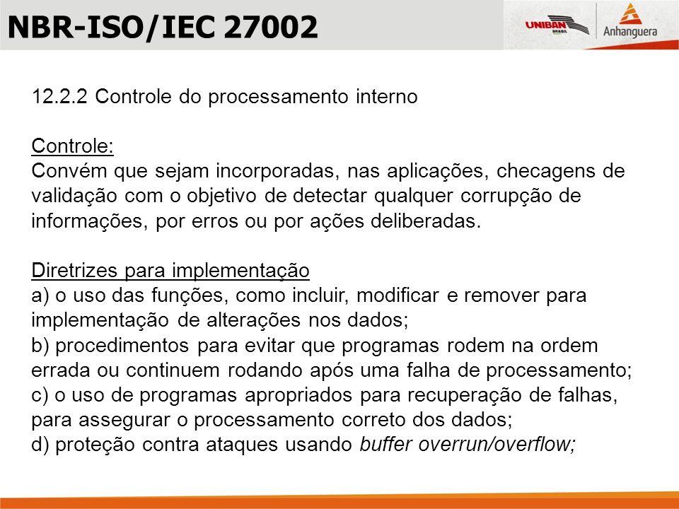 NBR-ISO/IEC 27002 12.2.2 Controle do processamento interno Controle: