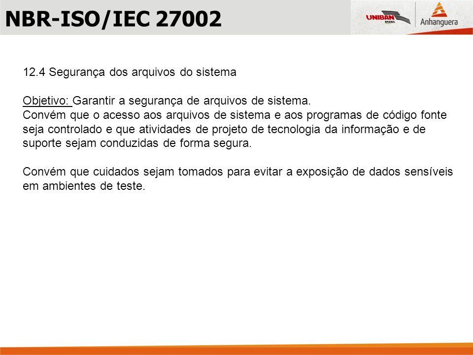 NBR-ISO/IEC 27002 12.4 Segurança dos arquivos do sistema