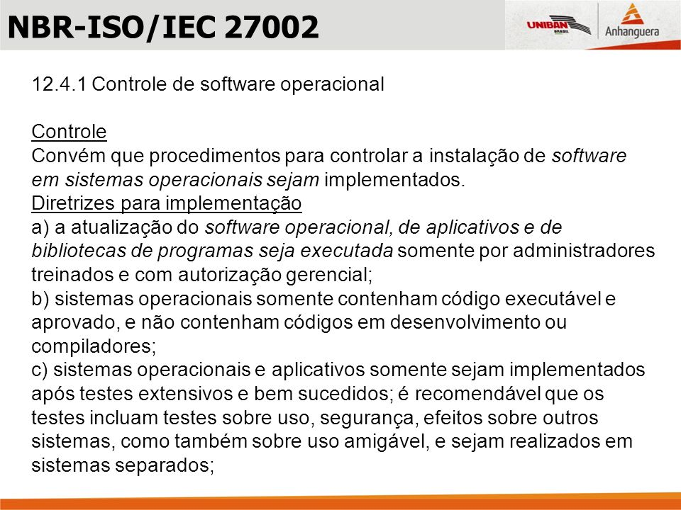 NBR-ISO/IEC 27002 12.4.1 Controle de software operacional Controle