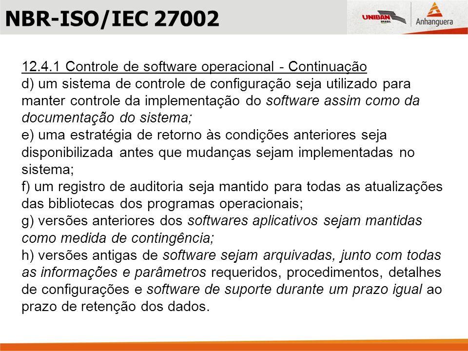 NBR-ISO/IEC 27002 12.4.1 Controle de software operacional - Continuação.