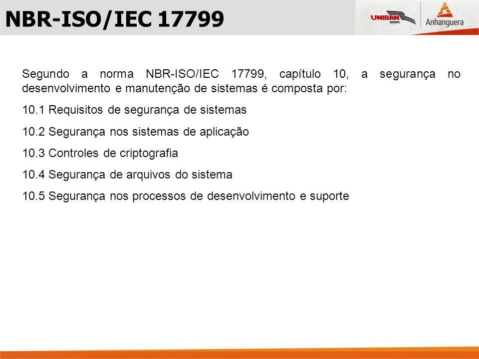 NBR-ISO/IEC 17799Segundo a norma NBR-ISO/IEC 17799, capítulo 10, a segurança no desenvolvimento e manutenção de sistemas é composta por: