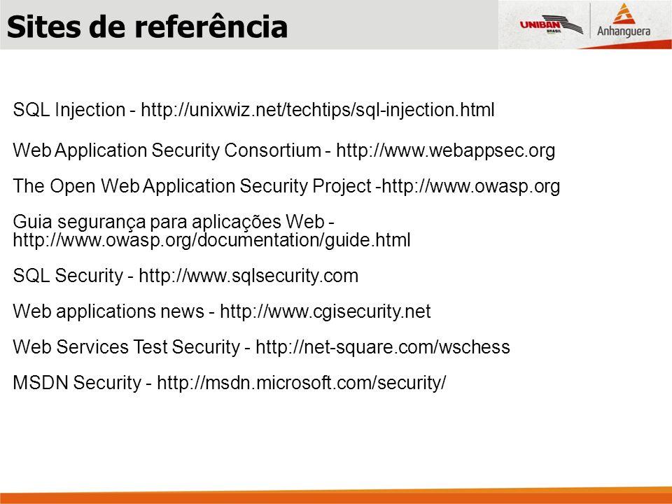 Sites de referênciaSQL Injection - http://unixwiz.net/techtips/sql-injection.html. Web Application Security Consortium - http://www.webappsec.org.