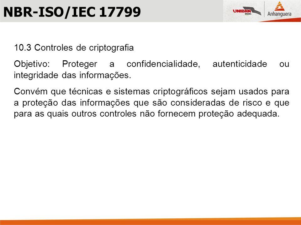 NBR-ISO/IEC 17799 10.3 Controles de criptografia